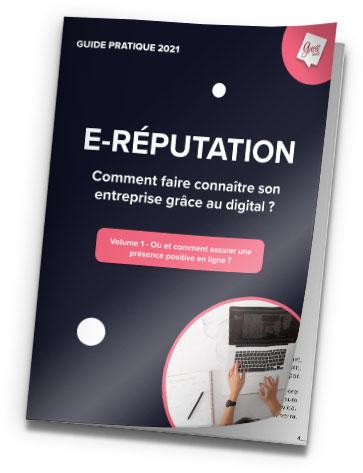 Couverture du guide E-réputation Comment faire connaître son entreprise grâce au digital ? Volume 1 Où et comment assurer une présence positive en ligne ?
